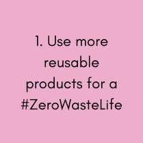 Pink Title Card saying: 1. Use more reusable products for a Hashtag Zero Waste Life