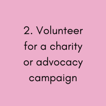 Pink Title Card saying: 2. Volunteer for a charity or advocacy campaign