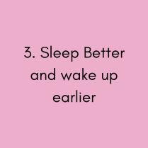 Pink Title Card saying: 3. Sleep better and wake up earlier